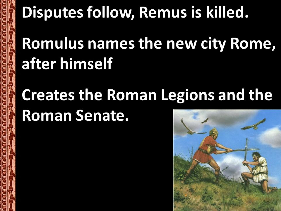 Disputes follow, Remus is killed.
