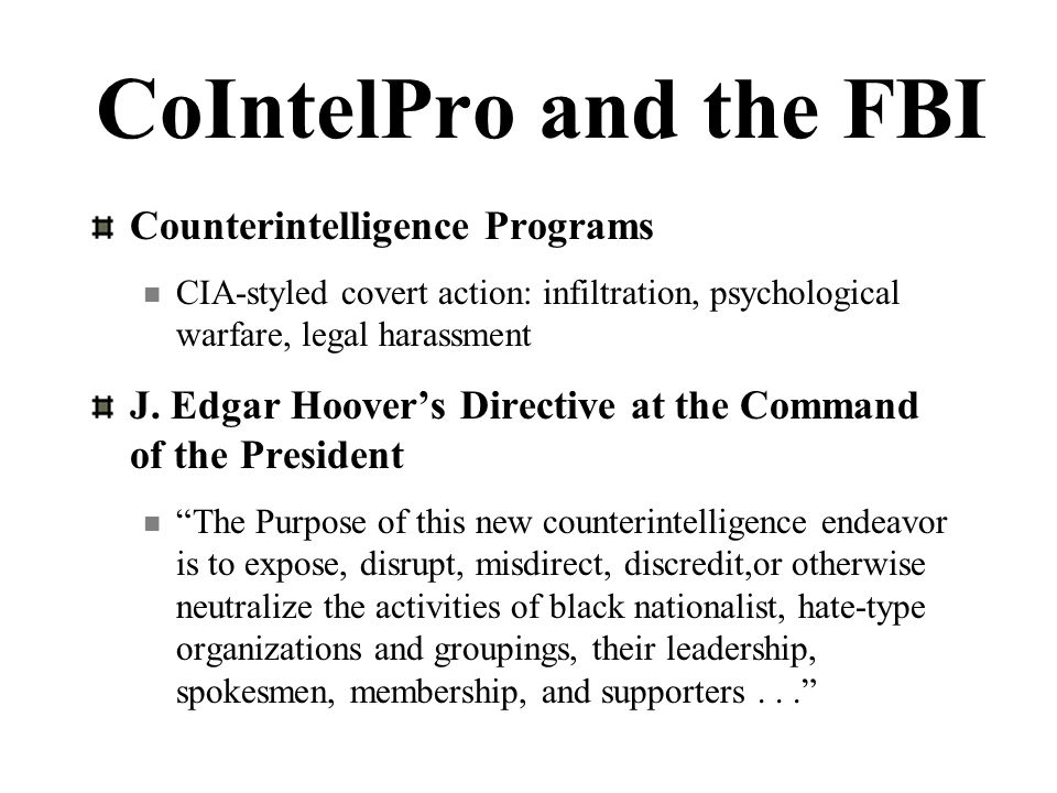 CoIntelPro and the FBI Counterintelligence Programs CIA-styled covert action: infiltration, psychological warfare, legal harassment J.