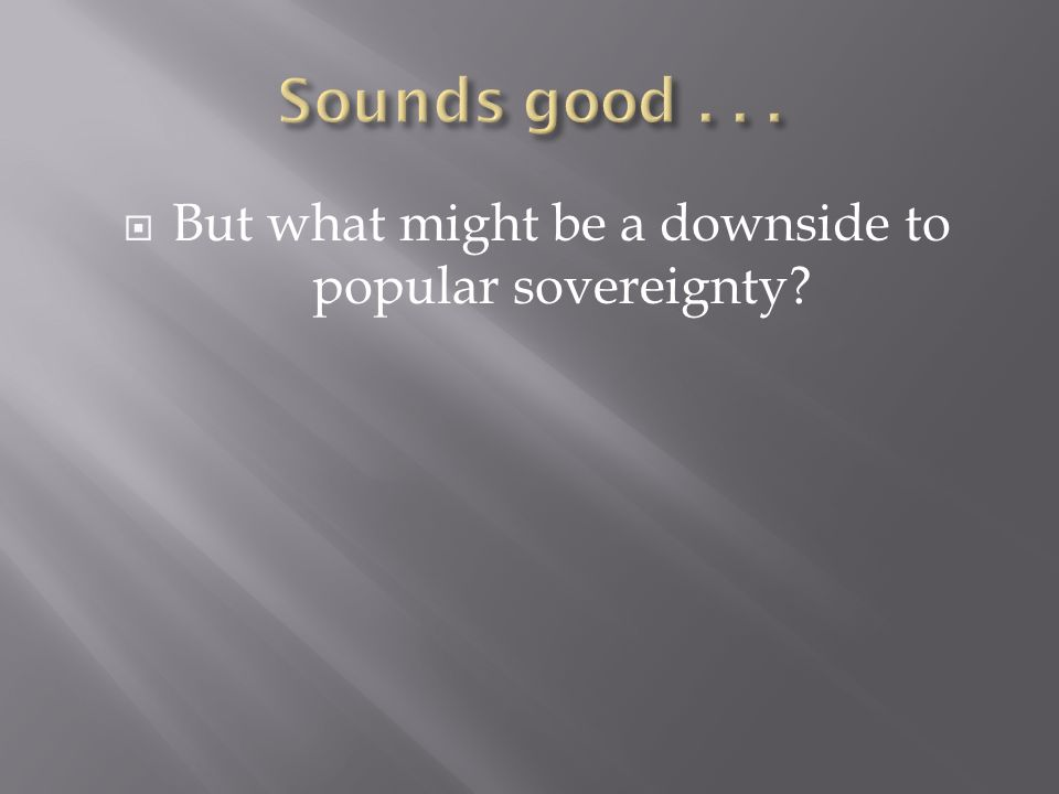 But what might be a downside to popular sovereignty