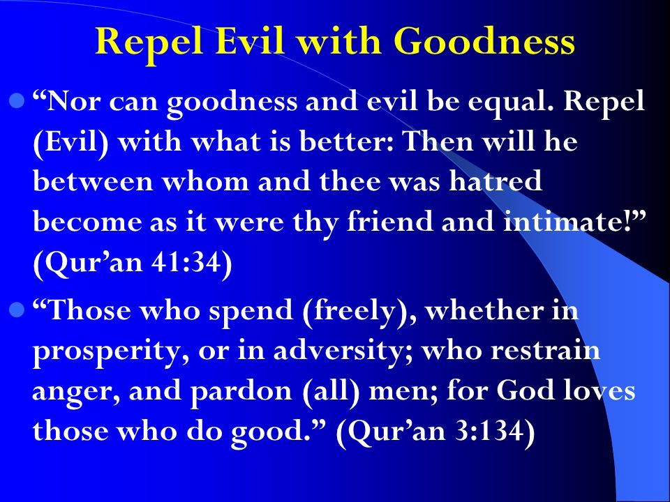 Repel Evil with Goodness Nor can goodness and evil be equal.