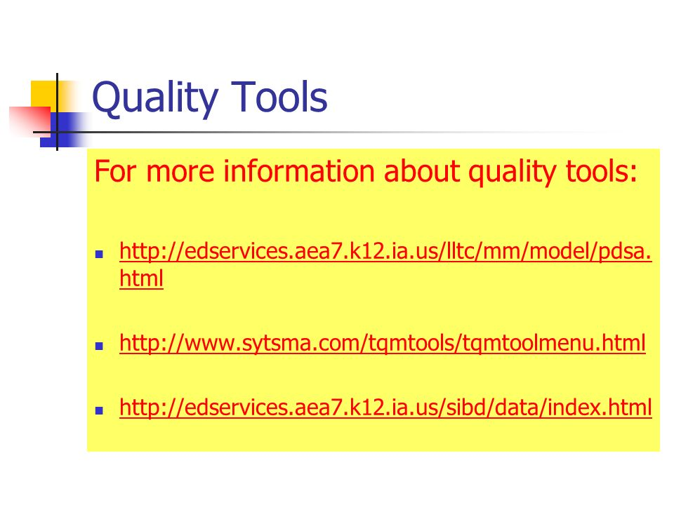 Quality Tools For more information about quality tools: