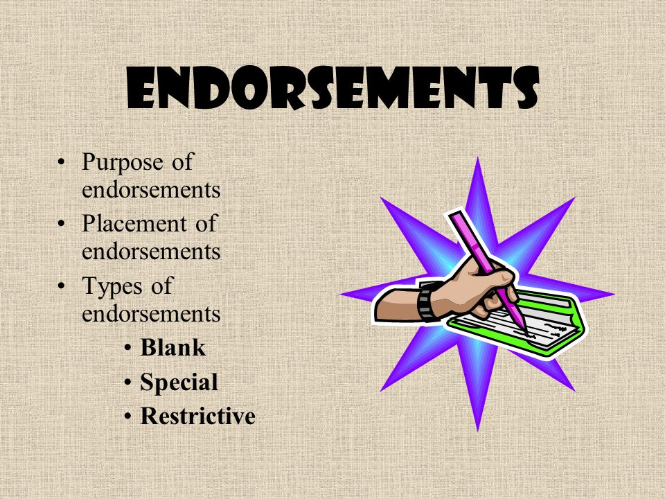Endorsements Purpose of endorsements Placement of endorsements Types of endorsements Blank Special Restrictive