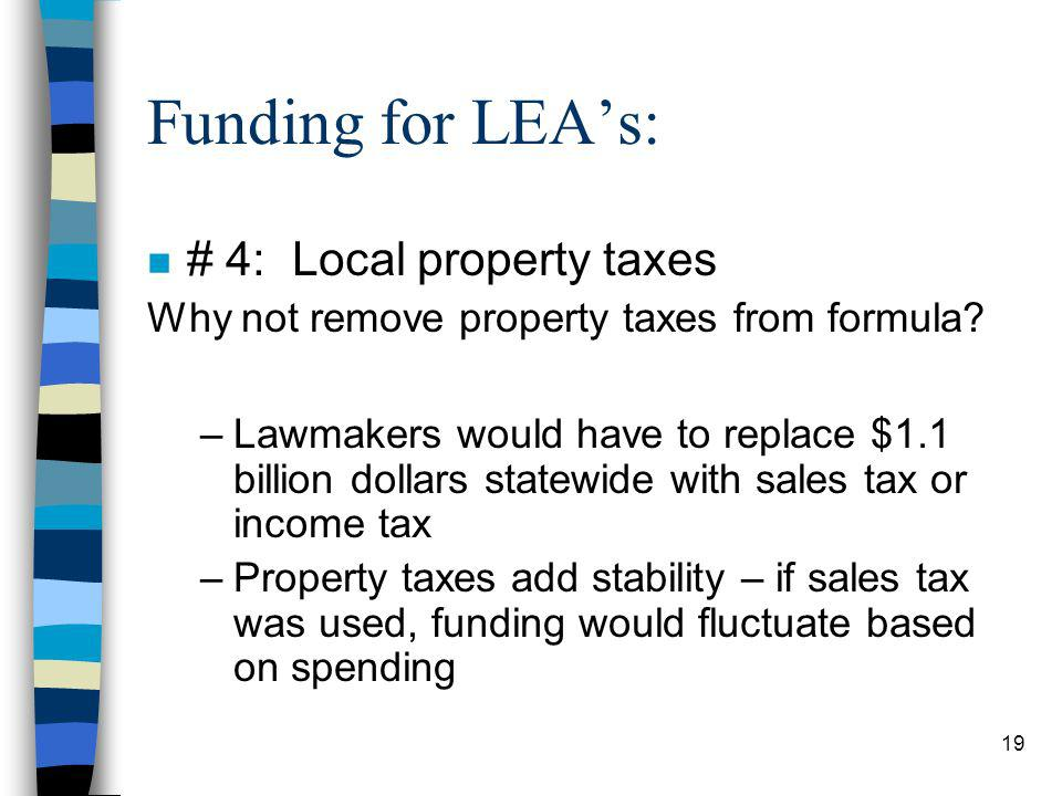 19 Funding for LEAs: n # 4: Local property taxes Why not remove property taxes from formula.