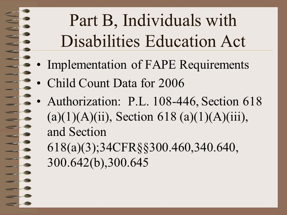 Part B, Individuals with Disabilities Education Act Implementation of FAPE Requirements Child Count Data for 2006 Authorization: P.L.