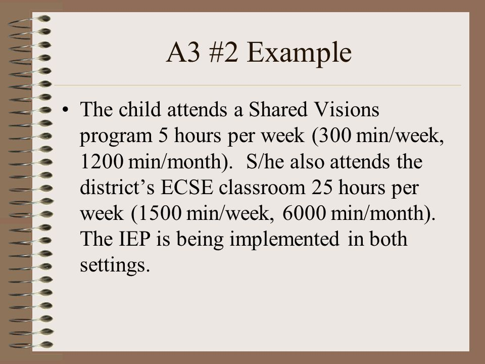A3 #2 Example The child attends a Shared Visions program 5 hours per week (300 min/week, 1200 min/month).