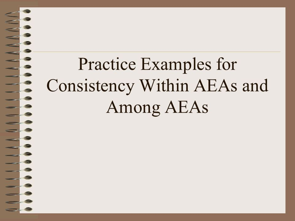 Practice Examples for Consistency Within AEAs and Among AEAs