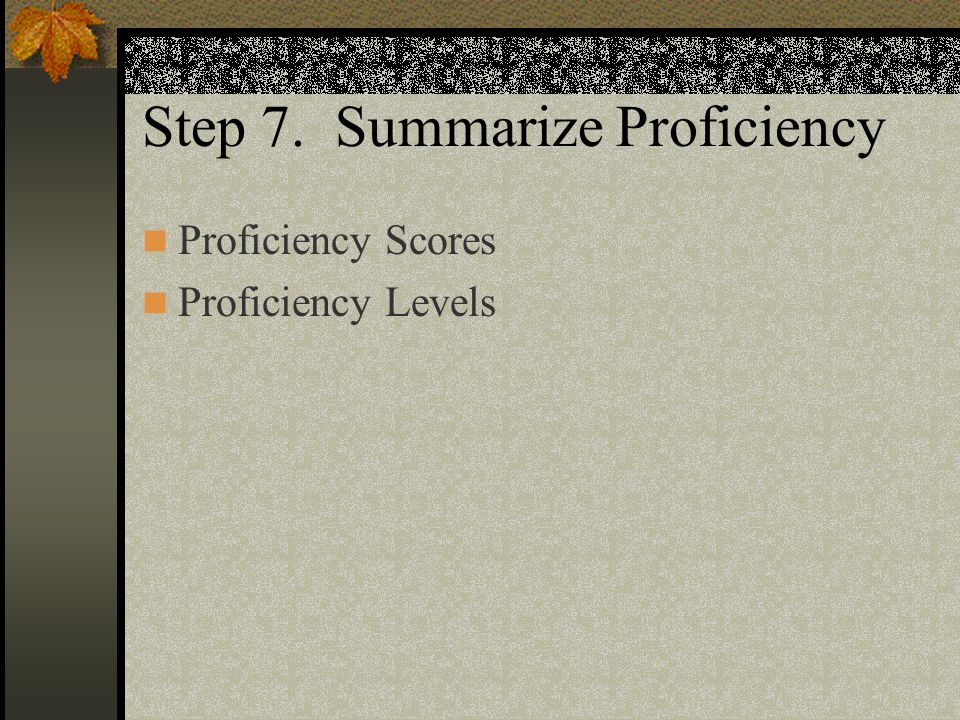 Step 7. Summarize Proficiency Proficiency Scores Proficiency Levels