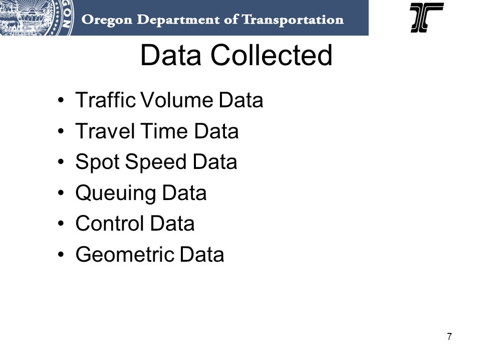 7 Data Collected Traffic Volume Data Travel Time Data Spot Speed Data Queuing Data Control Data Geometric Data