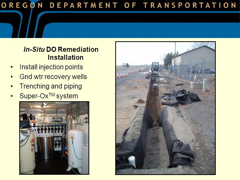In-Situ DO Remediation Installation Install injection points Gnd wtr recovery wells Trenching and piping Super-Ox TM system