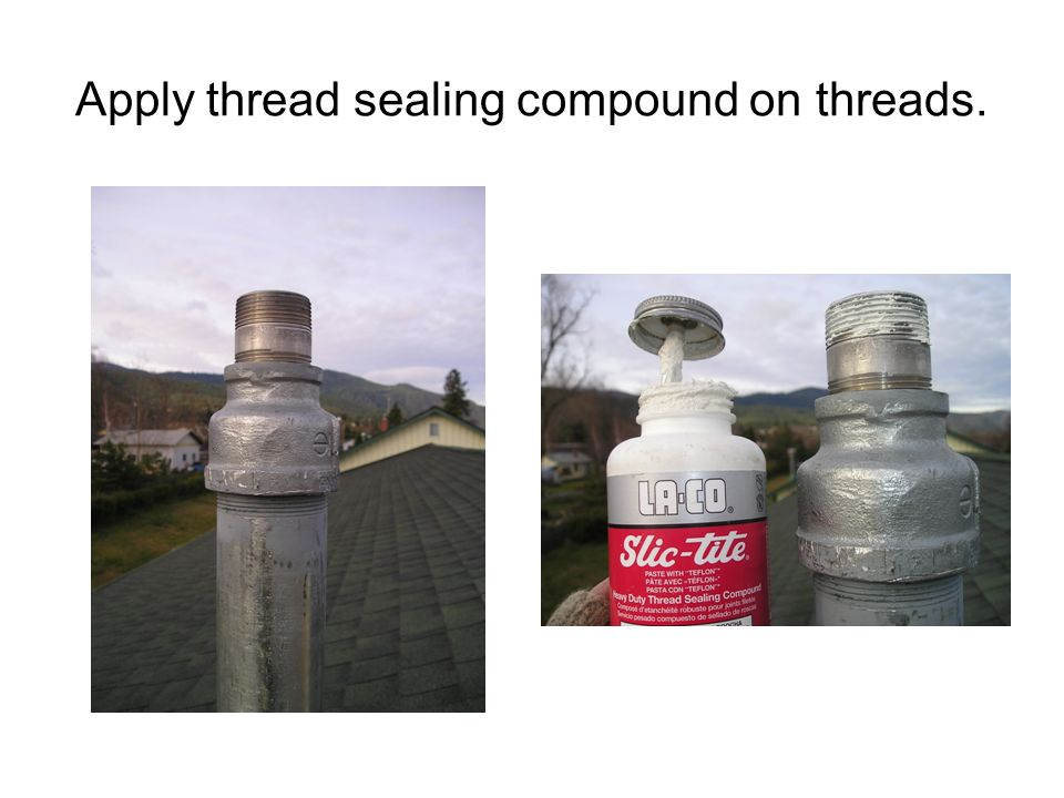 Apply thread sealing compound on threads.