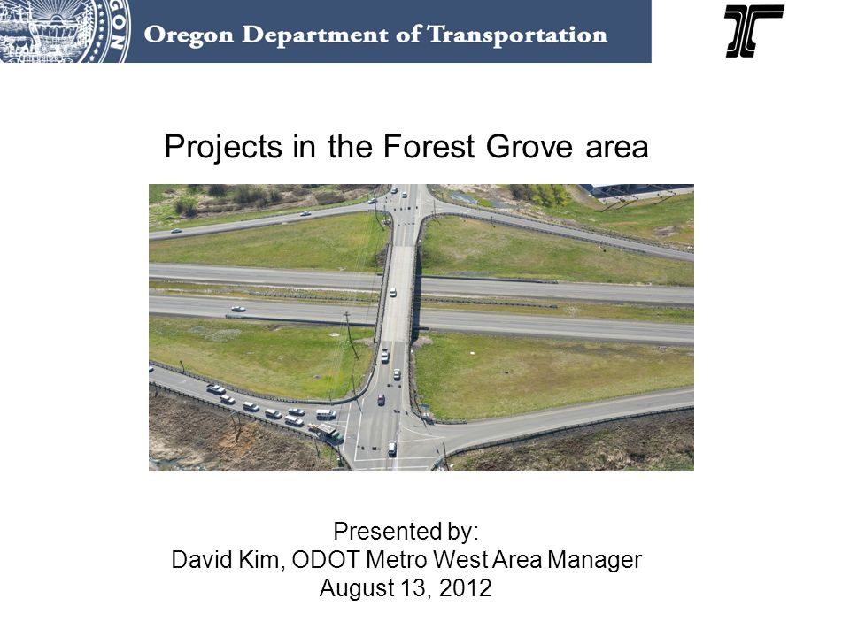 Projects in the Forest Grove area Presented by: David Kim, ODOT Metro West Area Manager August 13, 2012