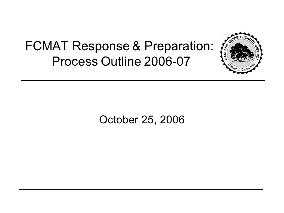 FCMAT Response & Preparation: Process Outline 2006-07 October 25, 2006