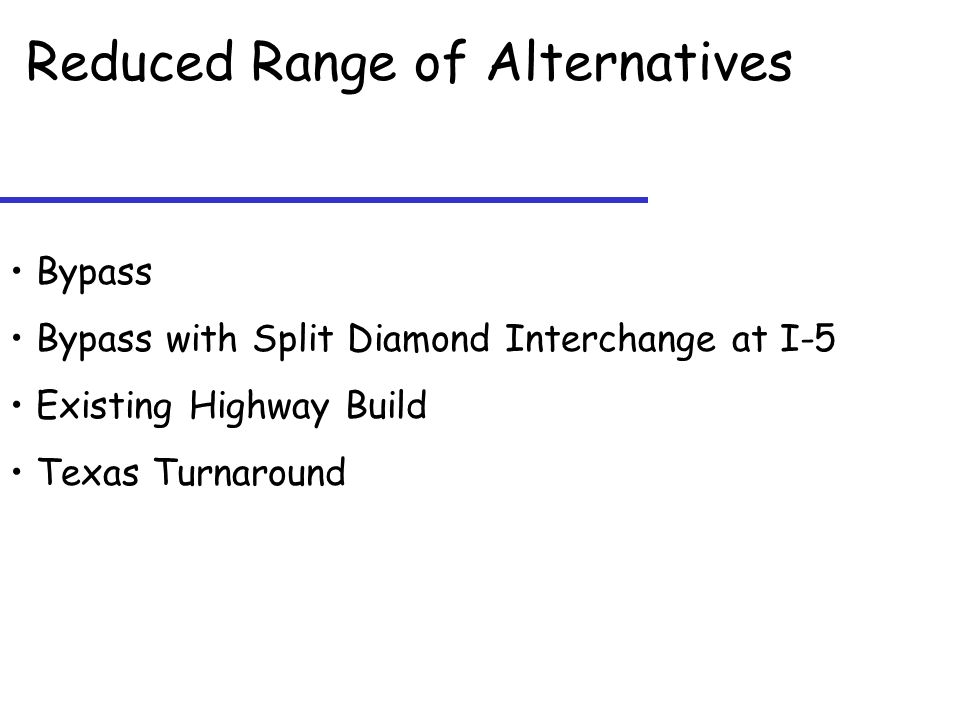 Reduced Range of Alternatives Bypass Bypass with Split Diamond Interchange at I-5 Existing Highway Build Texas Turnaround
