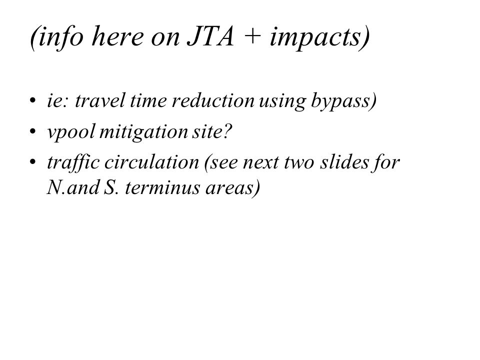 (info here on JTA + impacts) ie: travel time reduction using bypass) vpool mitigation site.