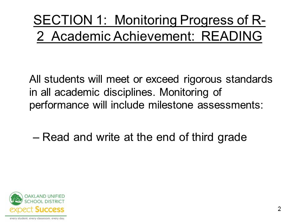 2 SECTION 1: Monitoring Progress of R- 2 Academic Achievement: READING All students will meet or exceed rigorous standards in all academic disciplines.