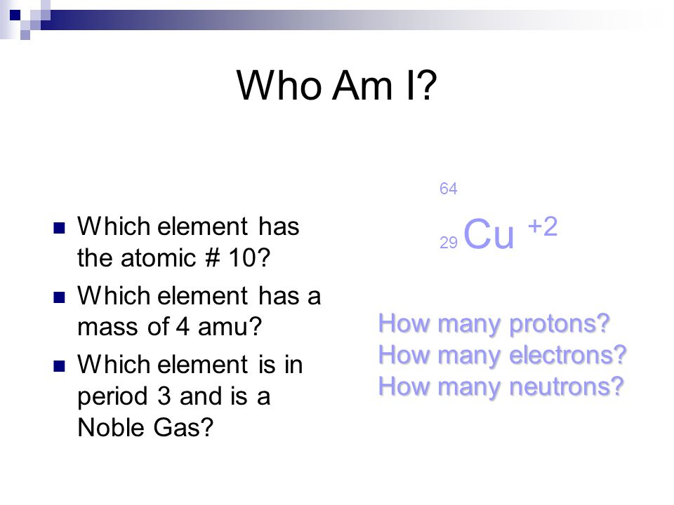 Which element has the atomic # 10. Which element has a mass of 4 amu.