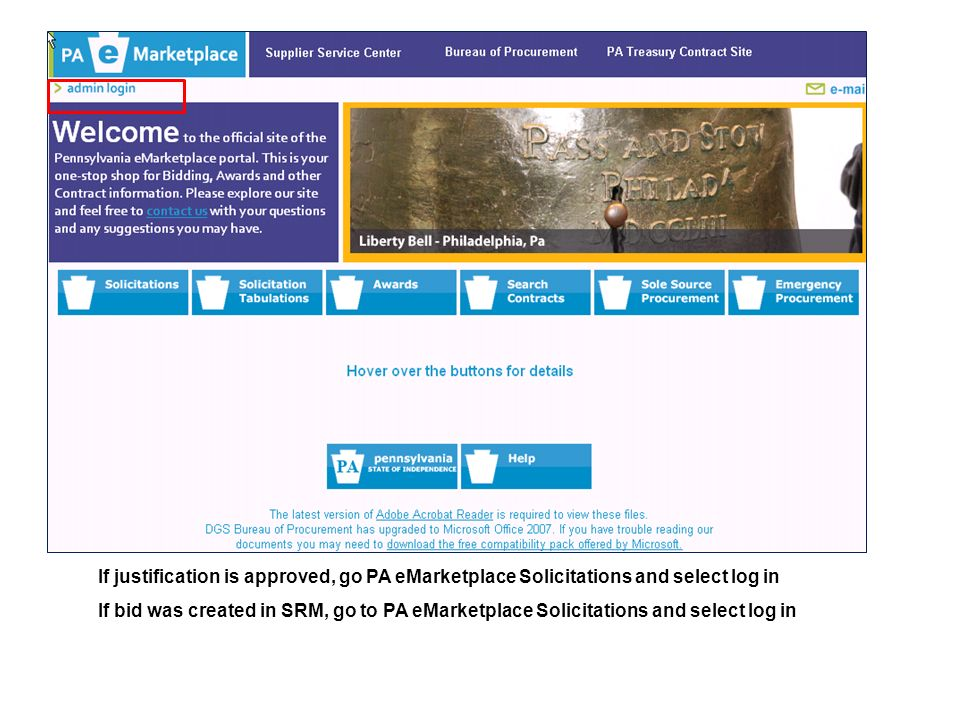 If justification is approved, go PA eMarketplace Solicitations and select log in If bid was created in SRM, go to PA eMarketplace Solicitations and select log in