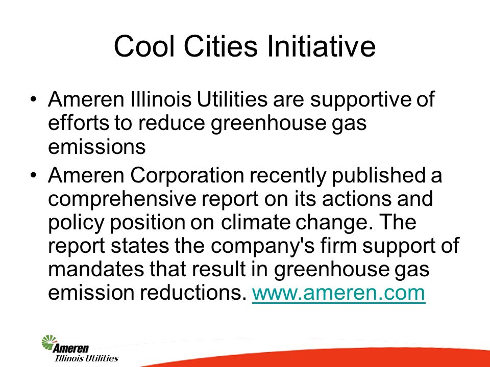 2 Illinois Utilities Ameren Illinois Utilities are supportive of efforts to reduce greenhouse gas emissions Ameren Corporation recently published a comprehensive report on its actions and policy position on climate change.