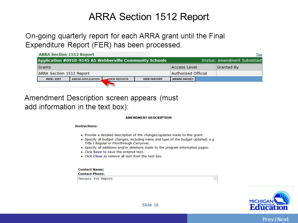 PrevNext | Slide 16 ARRA Section 1512 Report On-going quarterly report for each ARRA grant until the Final Expenditure Report (FER) has been processed.