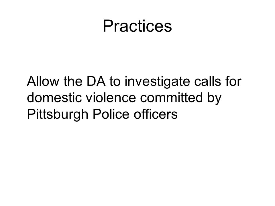 Practices Allow the DA to investigate calls for domestic violence committed by Pittsburgh Police officers