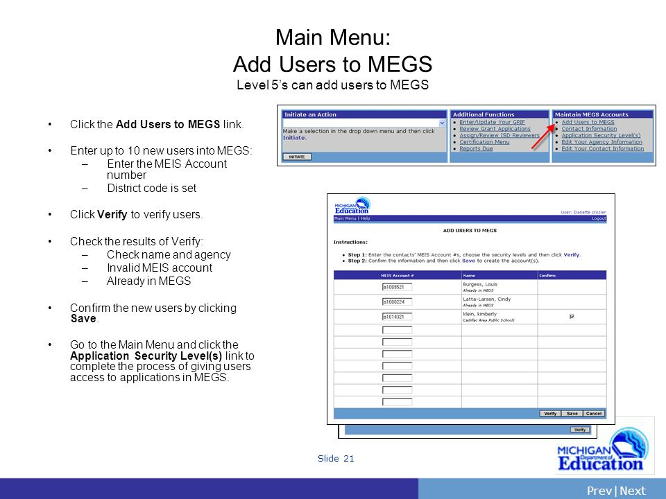 PrevNext | Slide 21 Main Menu: Add Users to MEGS Level 5s can add users to MEGS Click the Add Users to MEGS link.