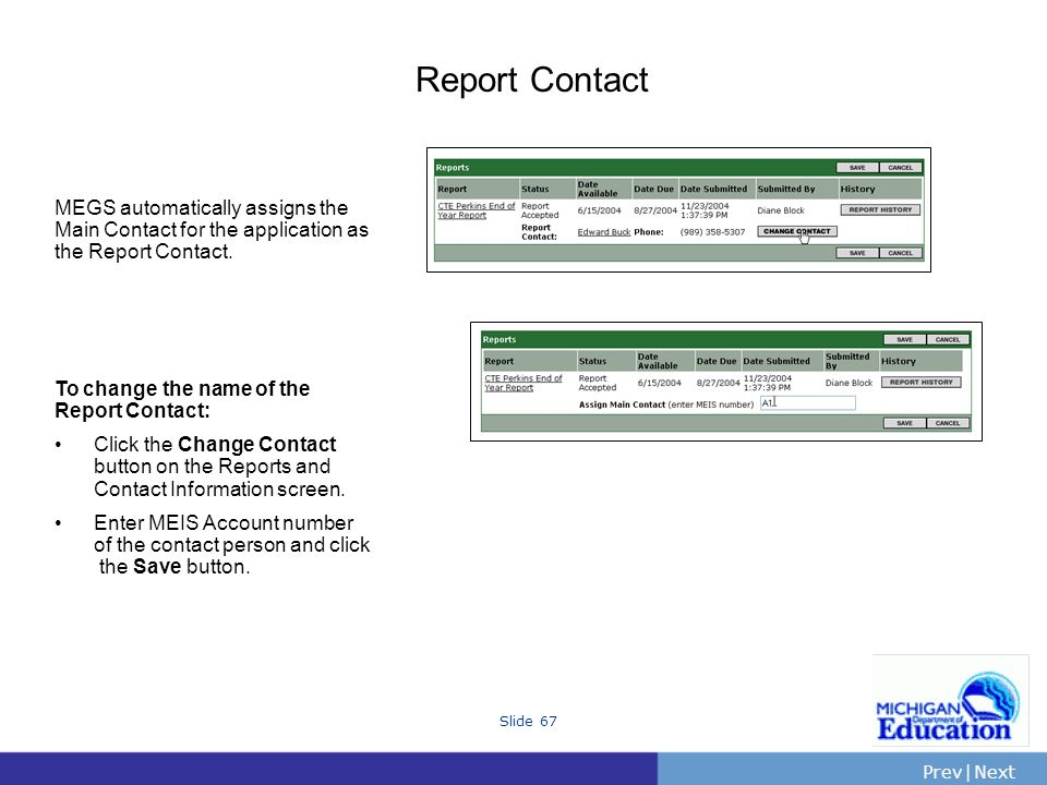 PrevNext | Slide 67 Report Contact MEGS automatically assigns the Main Contact for the application as the Report Contact.