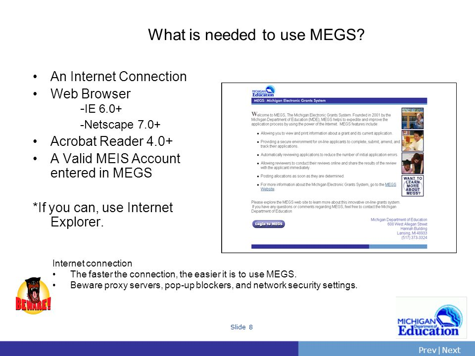 PrevNext | Slide 8 What is needed to use MEGS.