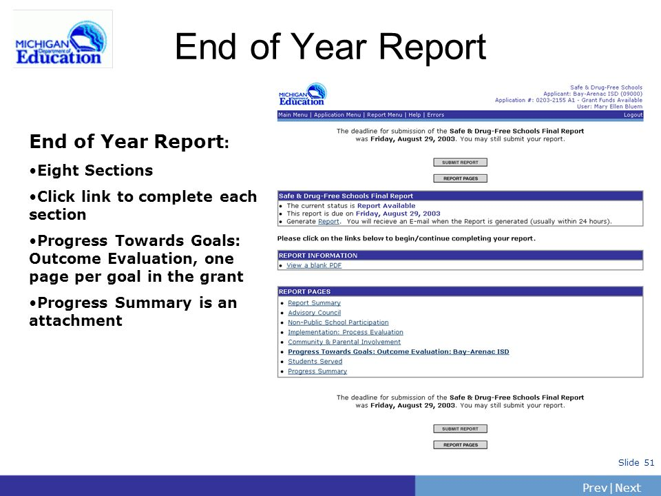 PrevNext | Slide 51 End of Year Report End of Year Report : Eight Sections Click link to complete each section Progress Towards Goals: Outcome Evaluation, one page per goal in the grant Progress Summary is an attachment