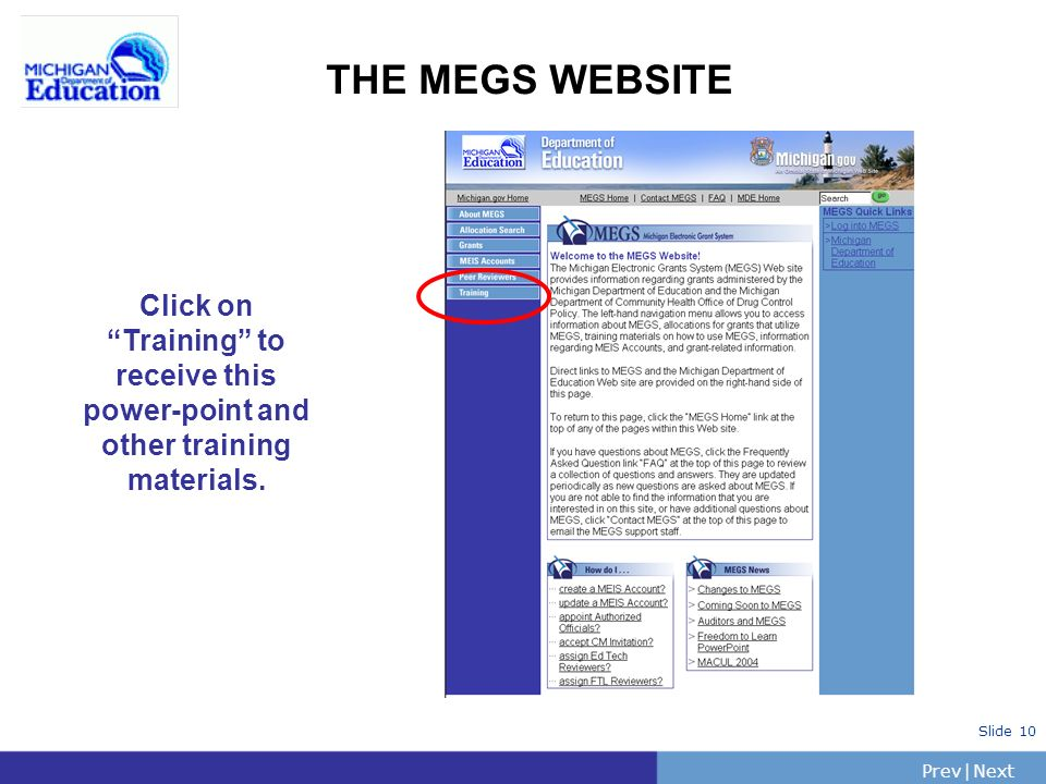 PrevNext | Slide 10 THE MEGS WEBSITE Click on Training to receive this power-point and other training materials.