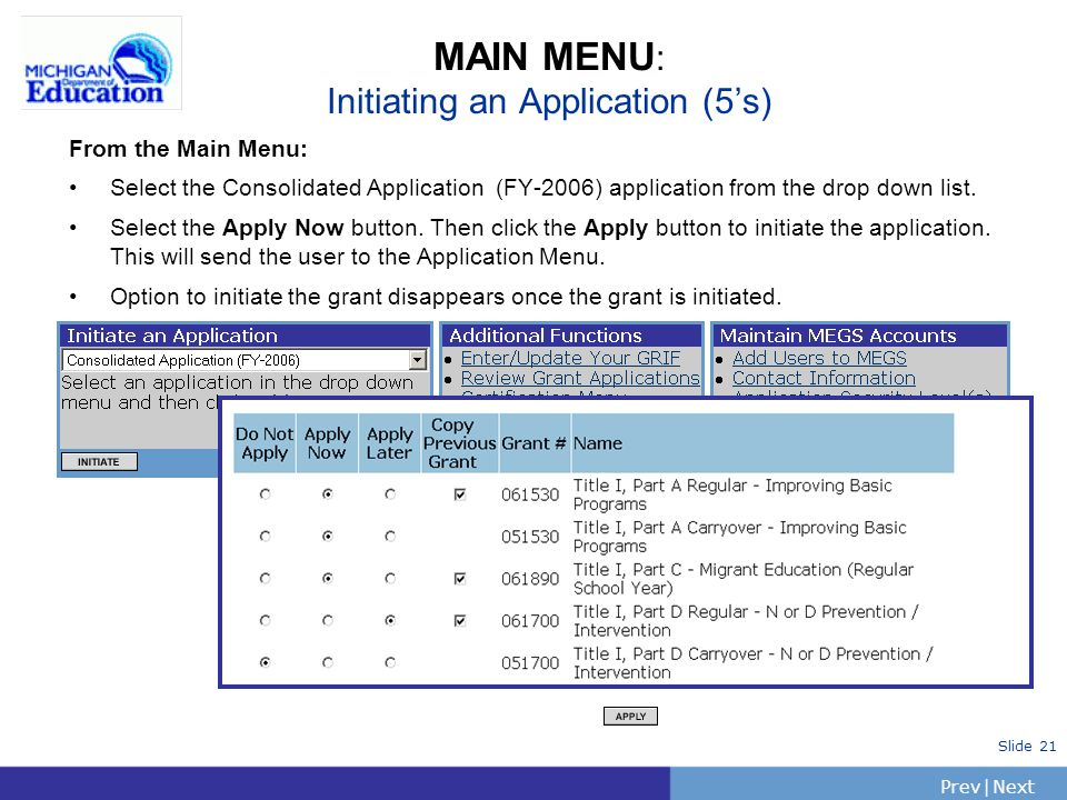 PrevNext | Slide 21 MAIN MENU : Initiating an Application (5s) From the Main Menu: Select the Consolidated Application (FY-2006) application from the drop down list.