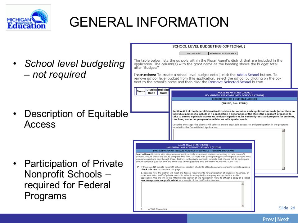 PrevNext | Slide 26 GENERAL INFORMATION School level budgeting – not required Description of Equitable Access Participation of Private Nonprofit Schools – required for Federal Programs