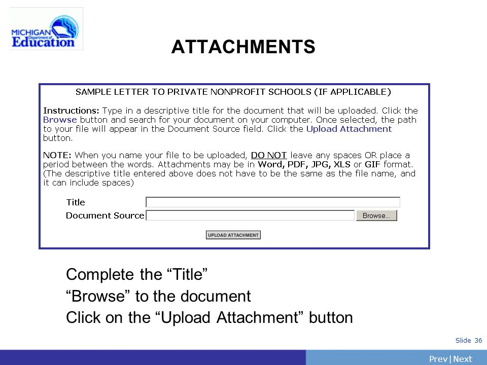 PrevNext | Slide 36 ATTACHMENTS Complete the Title Browse to the document Click on the Upload Attachment button