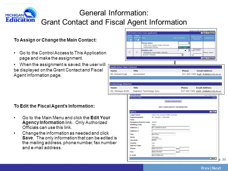 PrevNext | Slide 30 General Information: Grant Contact and Fiscal Agent Information To Assign or Change the Main Contact: Go to the Control Access to This Application page and make the assignment.