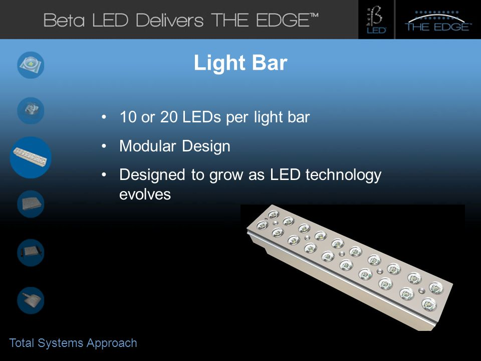 #title# Light Bar 10 or 20 LEDs per light bar Modular Design Designed to grow as LED technology evolves Total Systems Approach