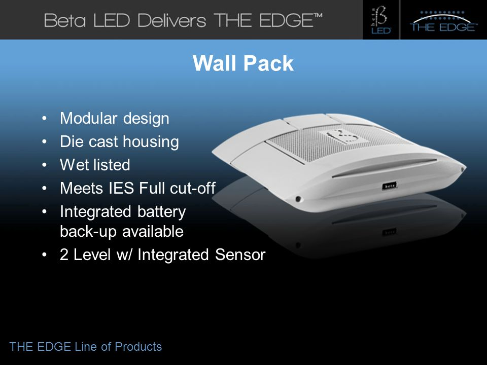 #title# Wall Pack Modular design Die cast housing Wet listed Meets IES Full cut-off Integrated battery back-up available 2 Level w/ Integrated Sensor THE EDGE Line of Products