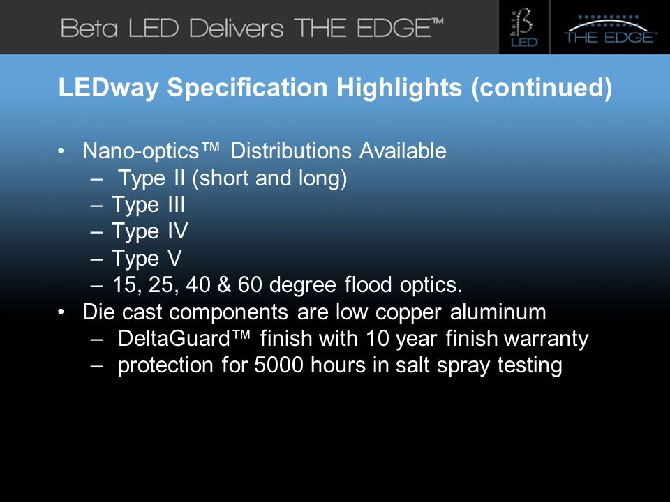 #title# LEDway Specification Highlights (continued) Nano-optics Distributions Available – Type II (short and long) –Type III –Type IV –Type V –15, 25, 40 & 60 degree flood optics.