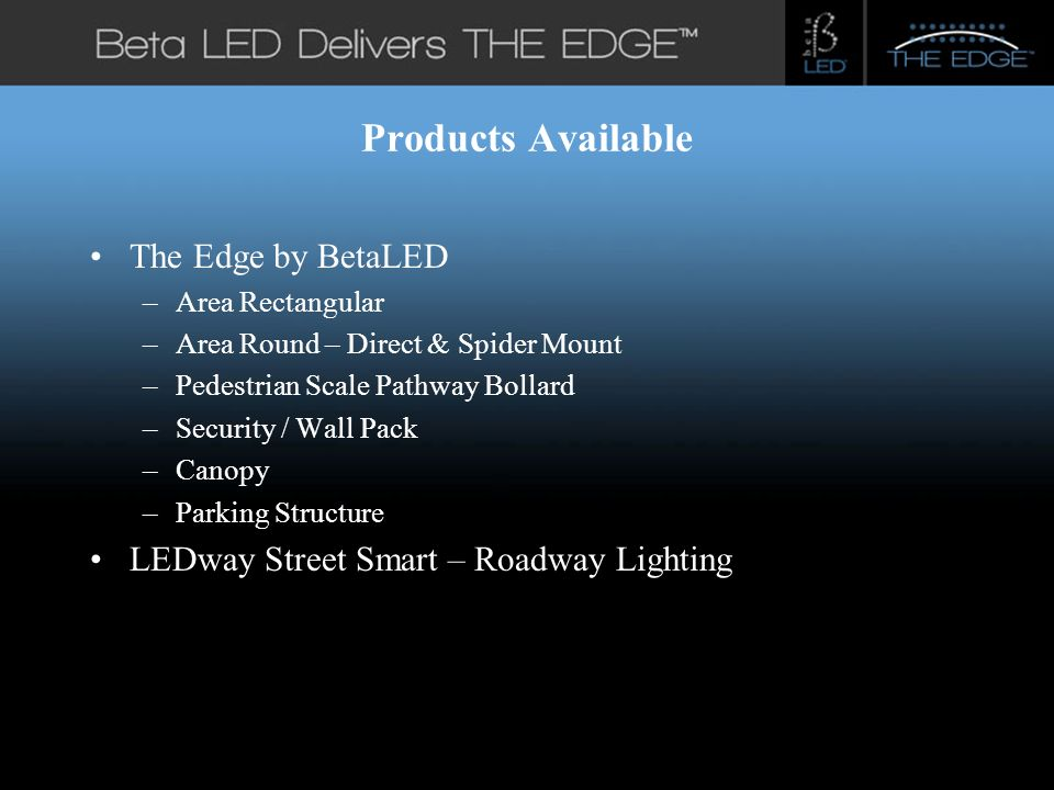 #title# Products Available The Edge by BetaLED –Area Rectangular –Area Round – Direct & Spider Mount –Pedestrian Scale Pathway Bollard –Security / Wall Pack –Canopy –Parking Structure LEDway Street Smart – Roadway Lighting