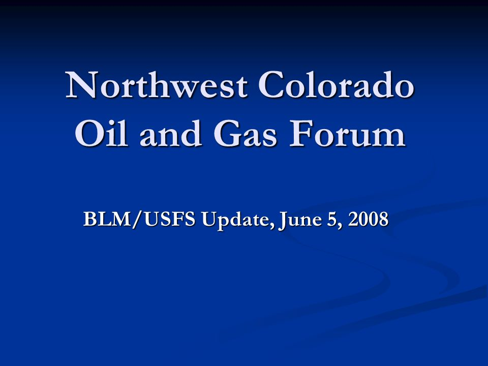 Northwest Colorado Oil and Gas Forum BLM/USFS Update, June 5, 2008