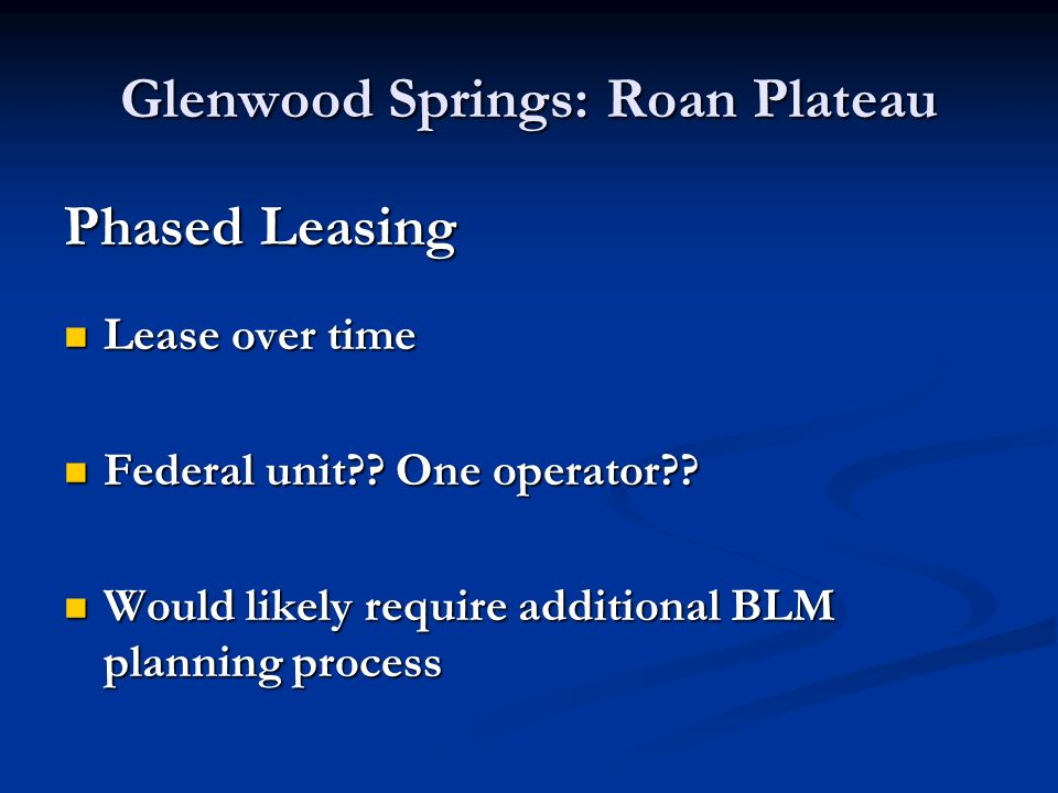 Glenwood Springs: Roan Plateau Phased Leasing Lease over time Lease over time Federal unit .