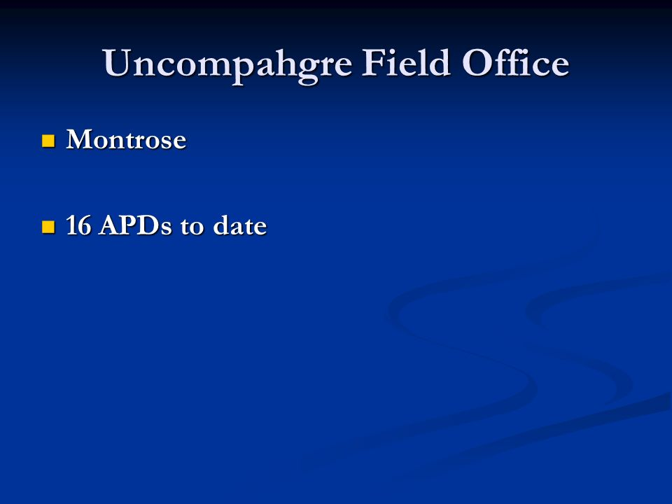 Uncompahgre Field Office Montrose Montrose 16 APDs to date 16 APDs to date