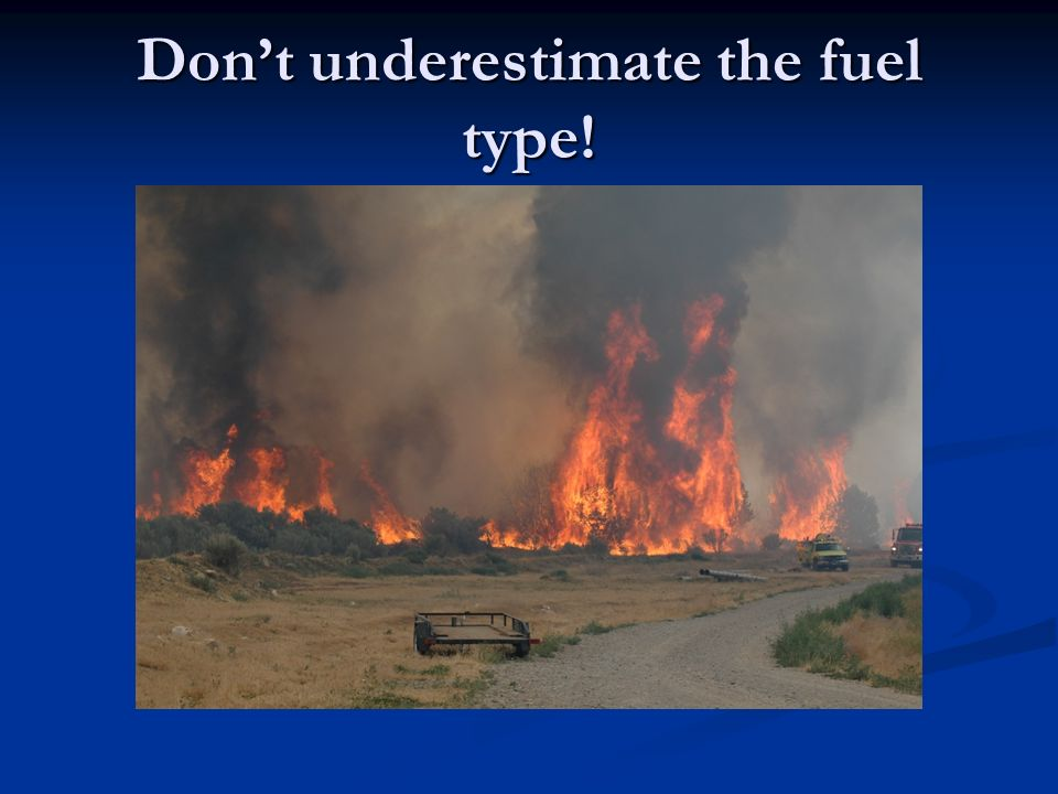 Dont underestimate the fuel type!