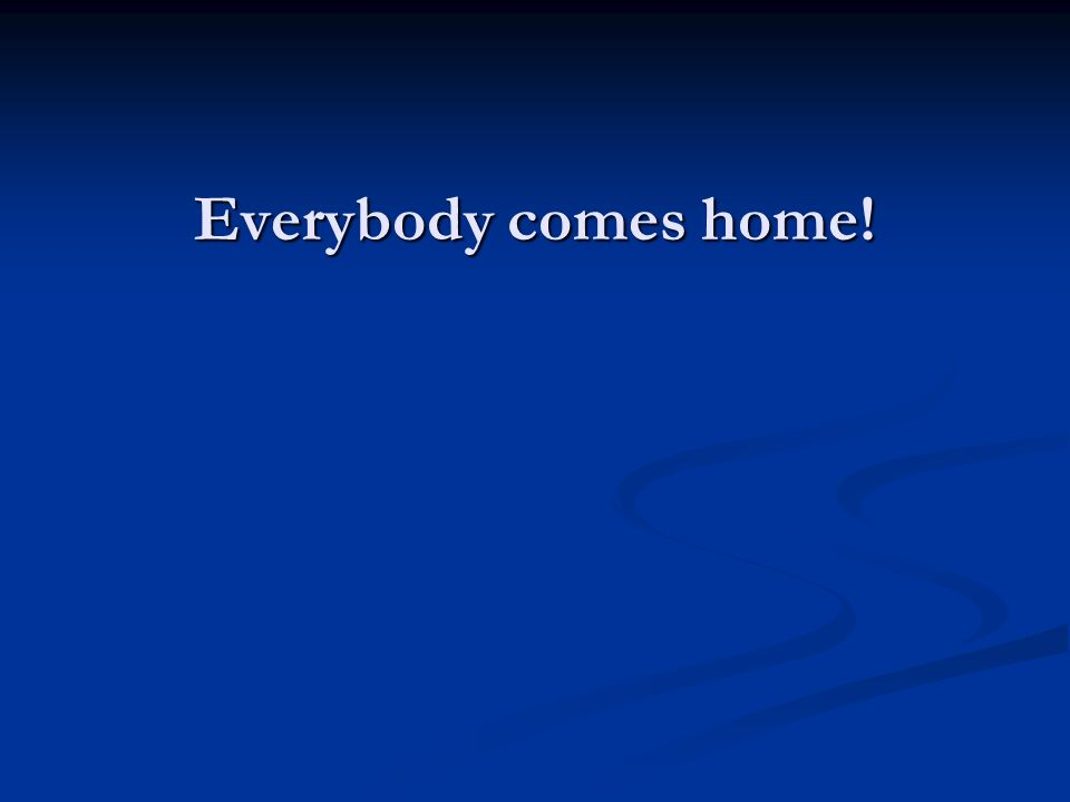 Everybody comes home!