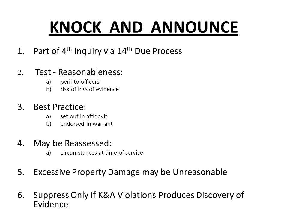 KNOCK AND ANNOUNCE 1.Part of 4 th Inquiry via 14 th Due Process 2.