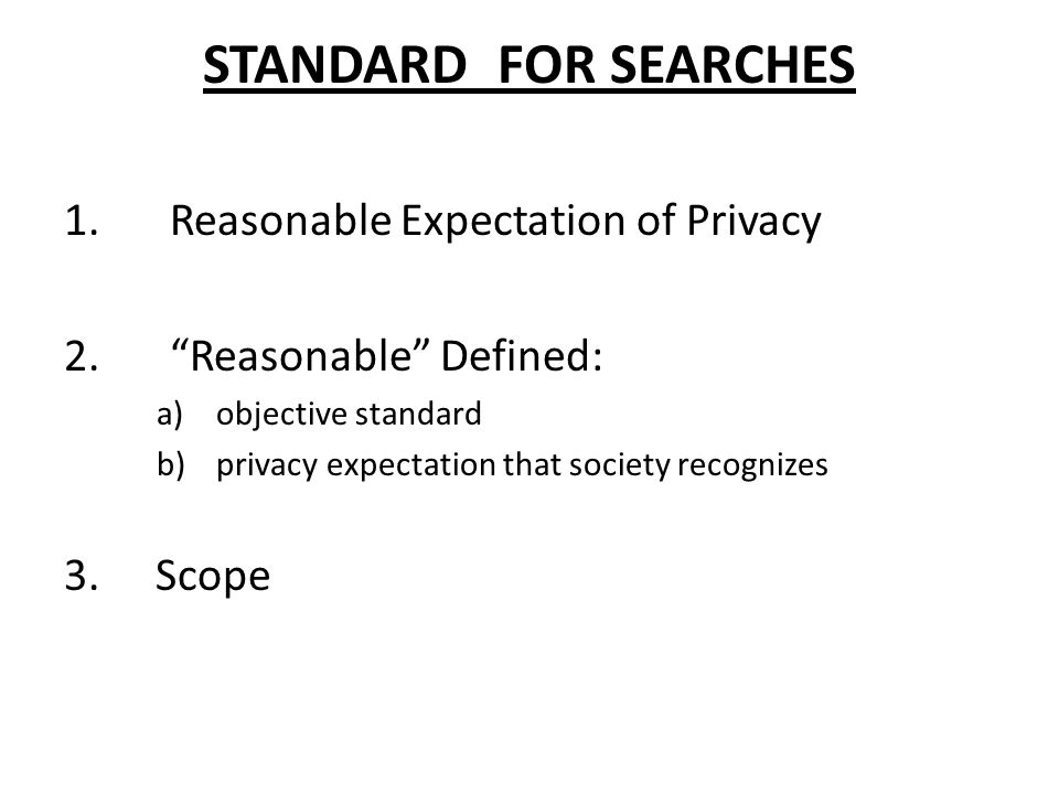 STANDARD FOR SEARCHES 1.Reasonable Expectation of Privacy 2.