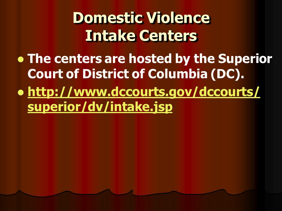 Domestic Violence Intake Centers The centers are hosted by the Superior Court of District of Columbia (DC).