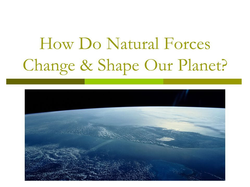 How Do Natural Forces Change & Shape Our Planet
