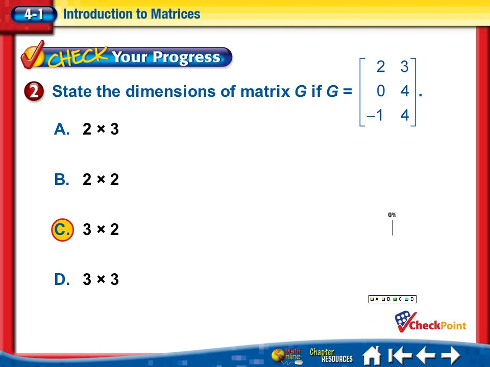 Lesson 1 CYP2 1.A 2.B 3.C 4.D A.2 × 3 B.2 × 2 C.3 × 2 D.3 × 3 State the dimensions of matrix G if G =