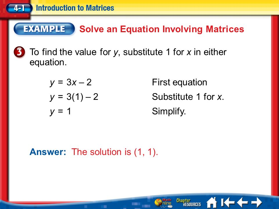Lesson 1 Ex3 Solve an Equation Involving Matrices To find the value for y, substitute 1 for x in either equation.