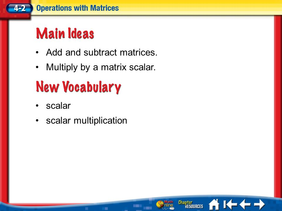 Lesson 2 MI/Vocab scalar scalar multiplication Add and subtract matrices.