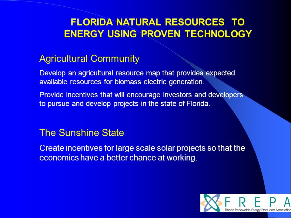 FLORIDA NATURAL RESOURCES TO ENERGY USING PROVEN TECHNOLOGY Agricultural Community Develop an agricultural resource map that provides expected available resources for biomass electric generation.